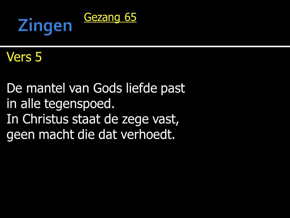 Zingen Vers 5 De mantel van Gods liefde past in alle tegenspoed.