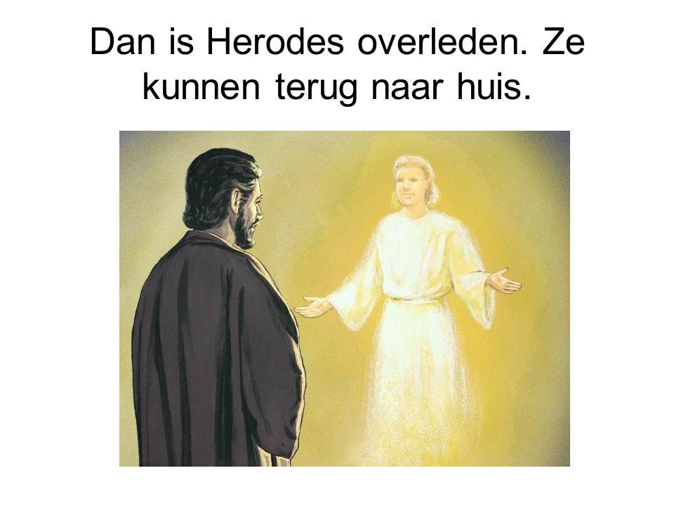 Dan is Herodes overleden. Ze kunnen terug naar huis.