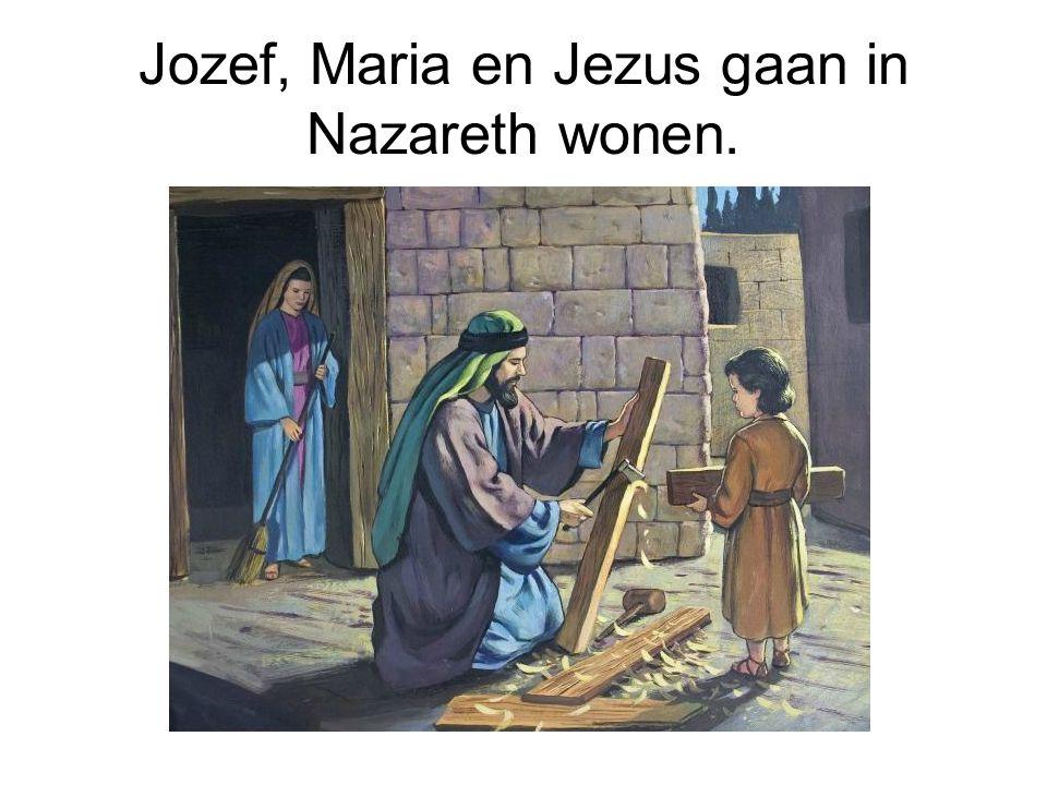 Jozef, Maria en Jezus gaan in Nazareth wonen.