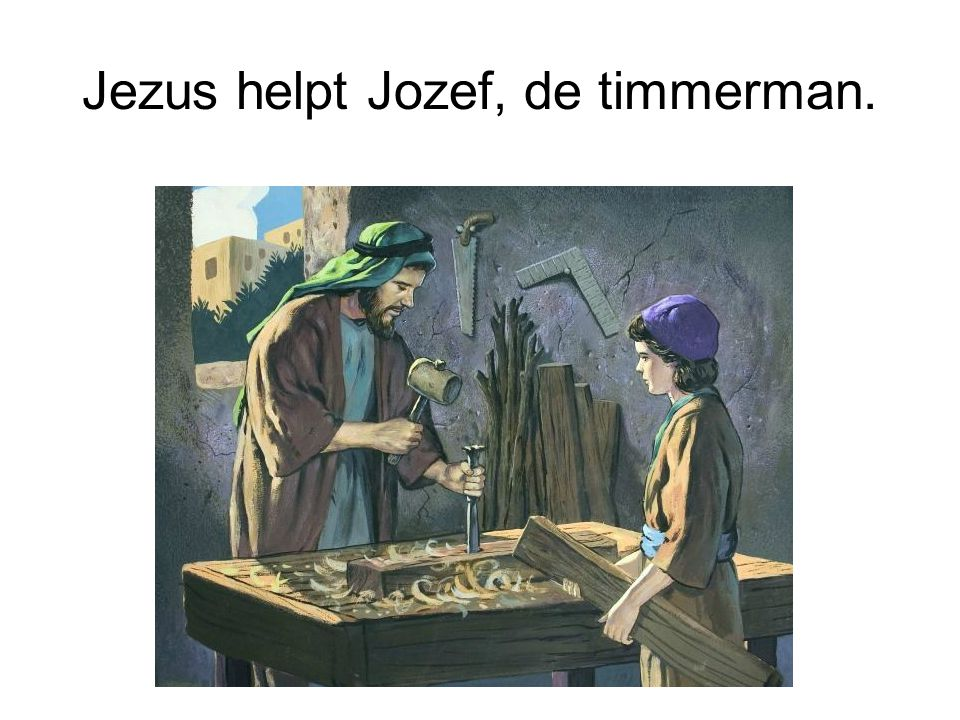 Jezus helpt Jozef, de timmerman.