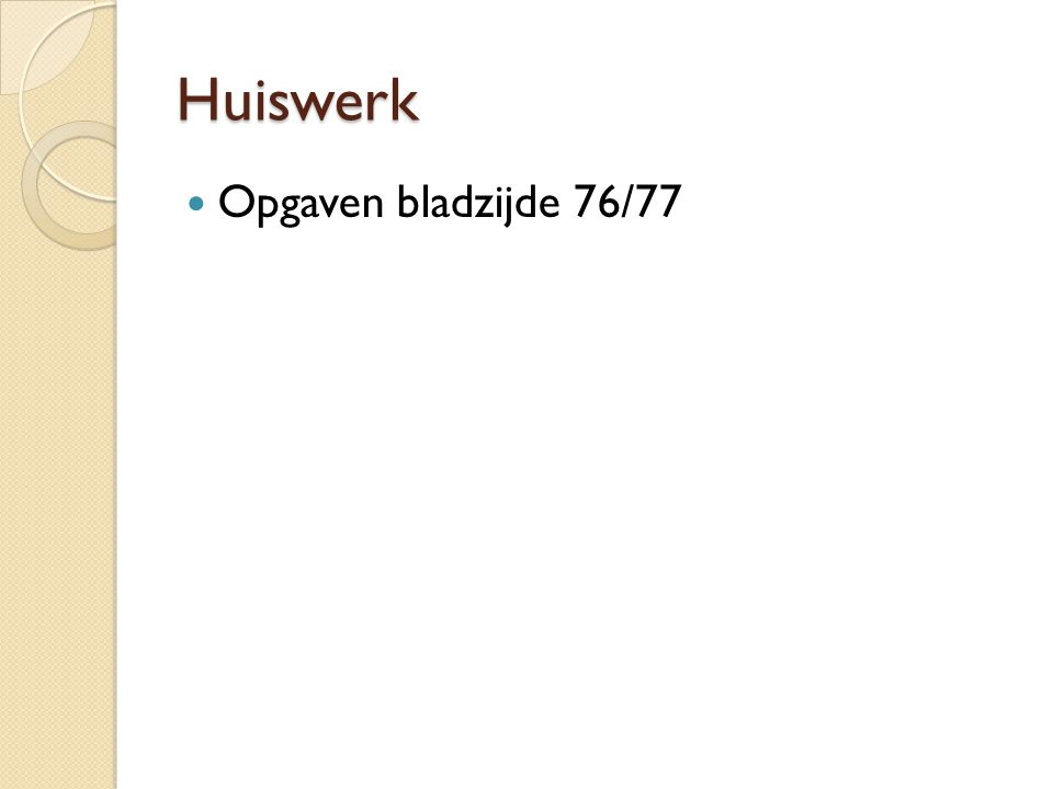 Huiswerk Opgaven bladzijde 76/77