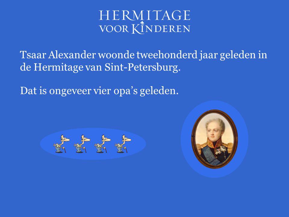 Tsaar Alexander woonde tweehonderd jaar geleden in de Hermitage van Sint-Petersburg.