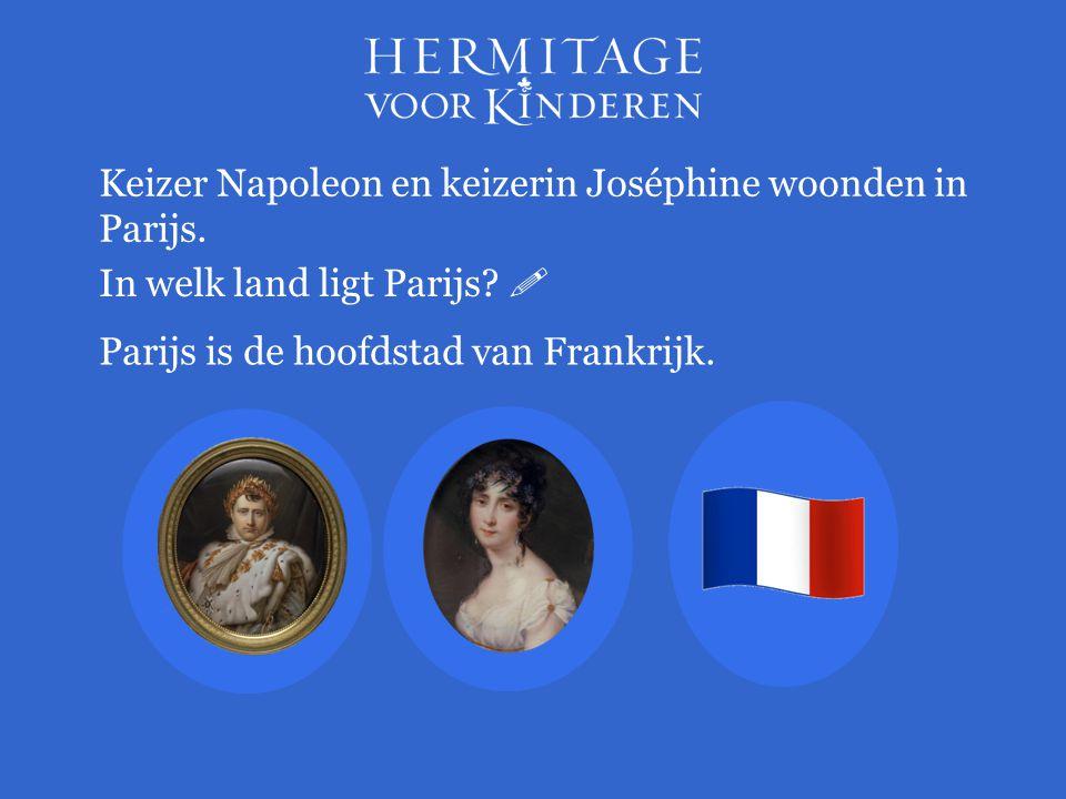 Keizer Napoleon en keizerin Joséphine woonden in Parijs.