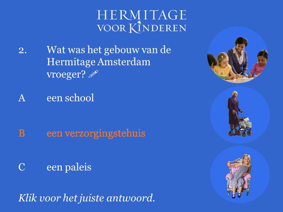 2. Wat was het gebouw van de Hermitage Amsterdam vroeger 