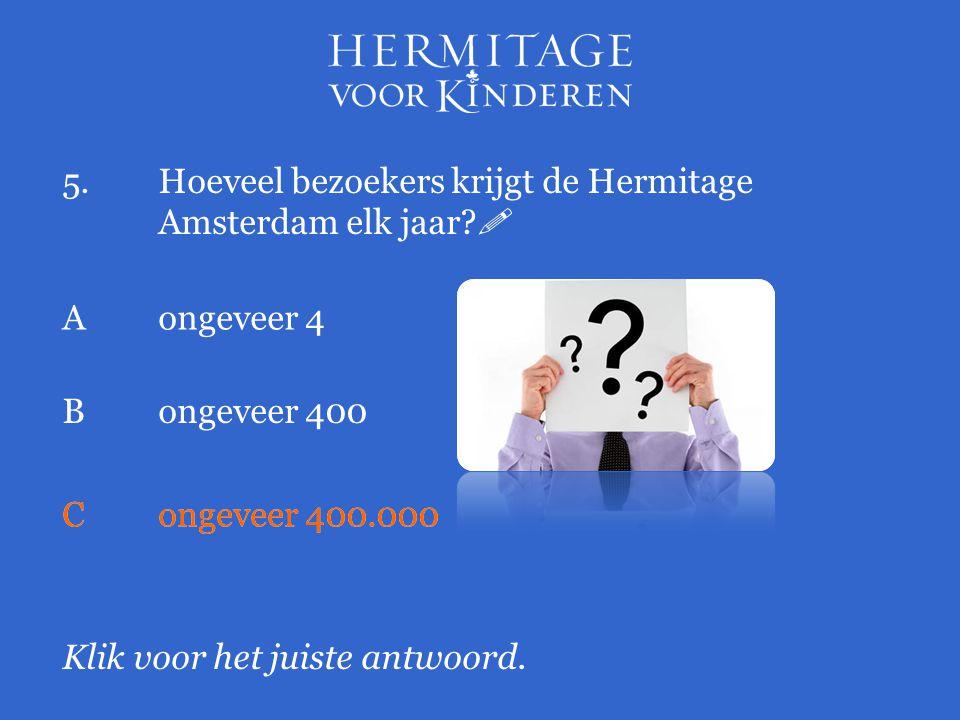 5. Hoeveel bezoekers krijgt de Hermitage Amsterdam elk jaar 