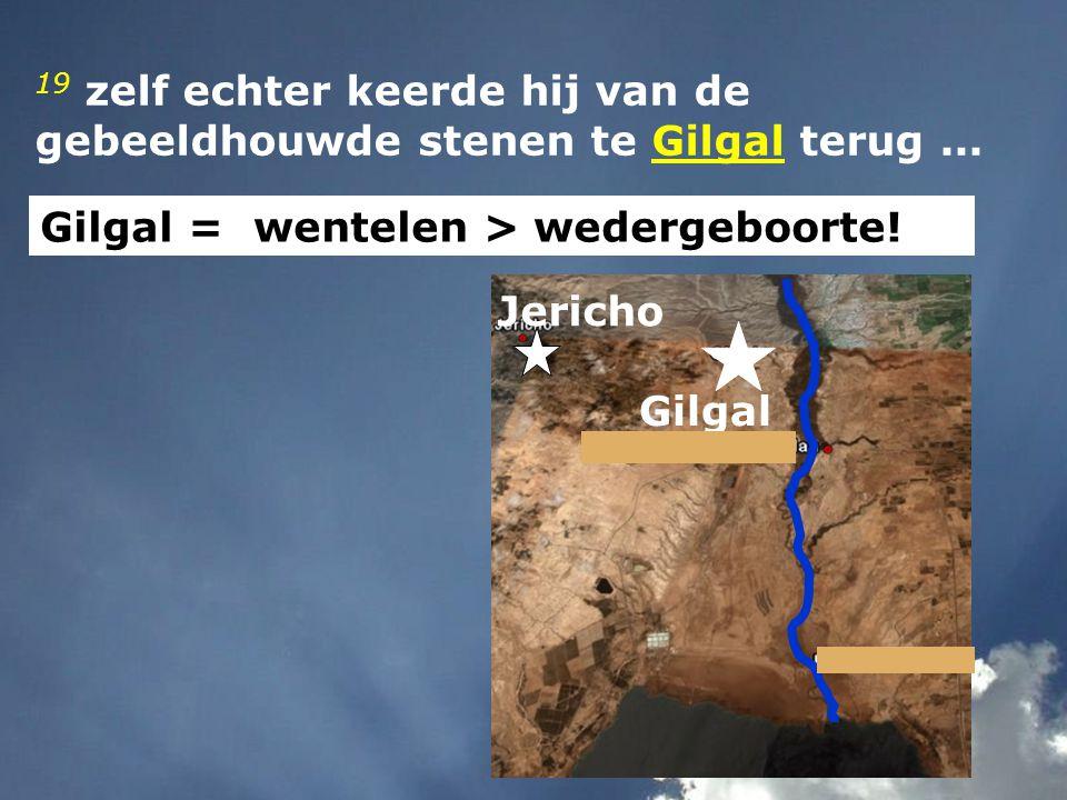 19 zelf echter keerde hij van de gebeeldhouwde stenen te Gilgal terug ...