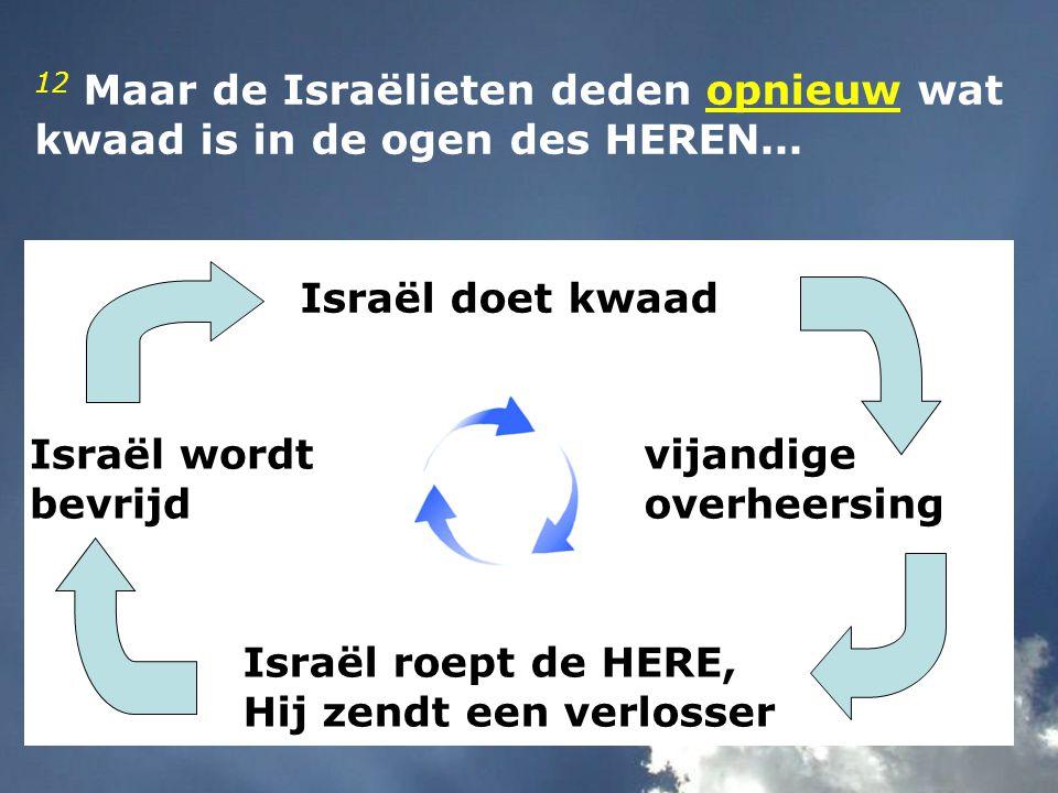 12 Maar de Israëlieten deden opnieuw wat kwaad is in de ogen des HEREN...