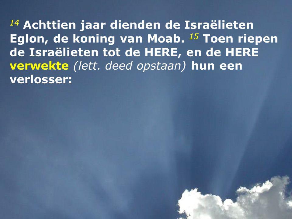 14 Achttien jaar dienden de Israëlieten Eglon, de koning van Moab