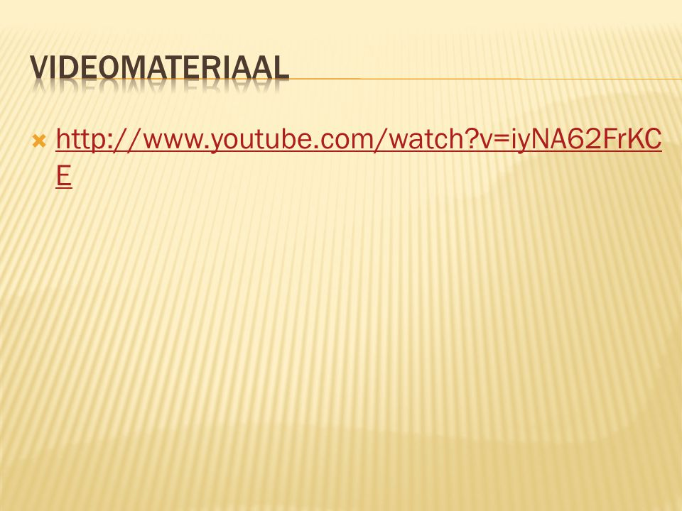 Videomateriaal http://www.youtube.com/watch v=iyNA62FrKCE
