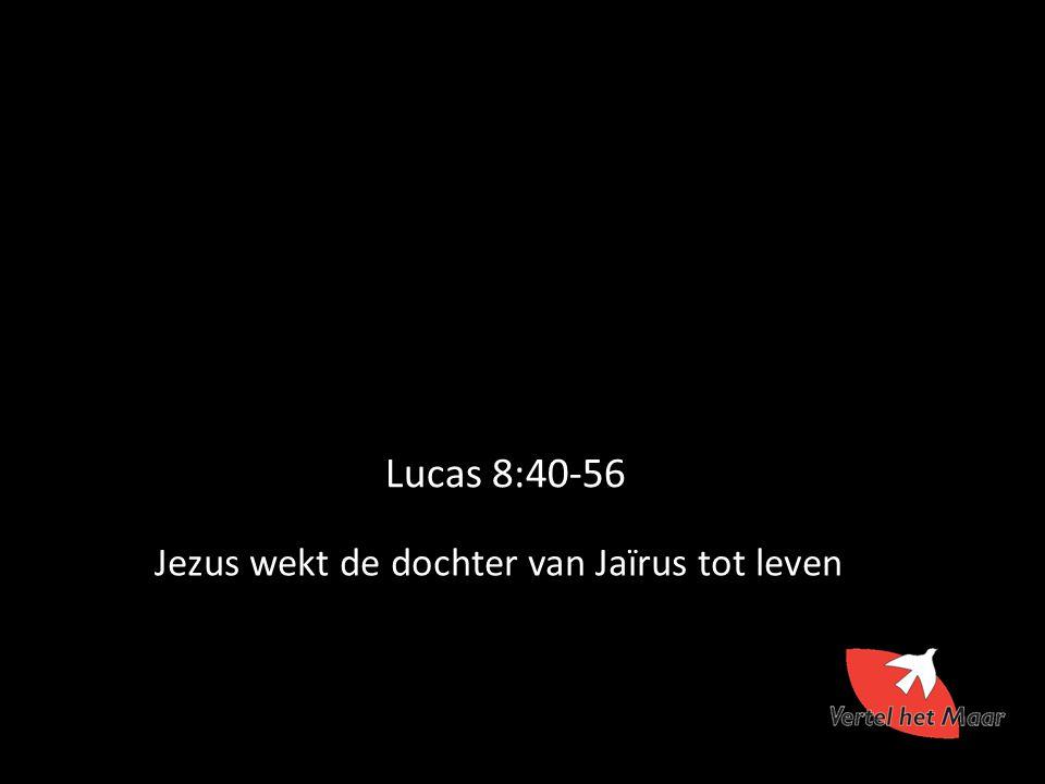 Lucas 8:40-56 Jezus wekt de dochter van Jaïrus tot leven