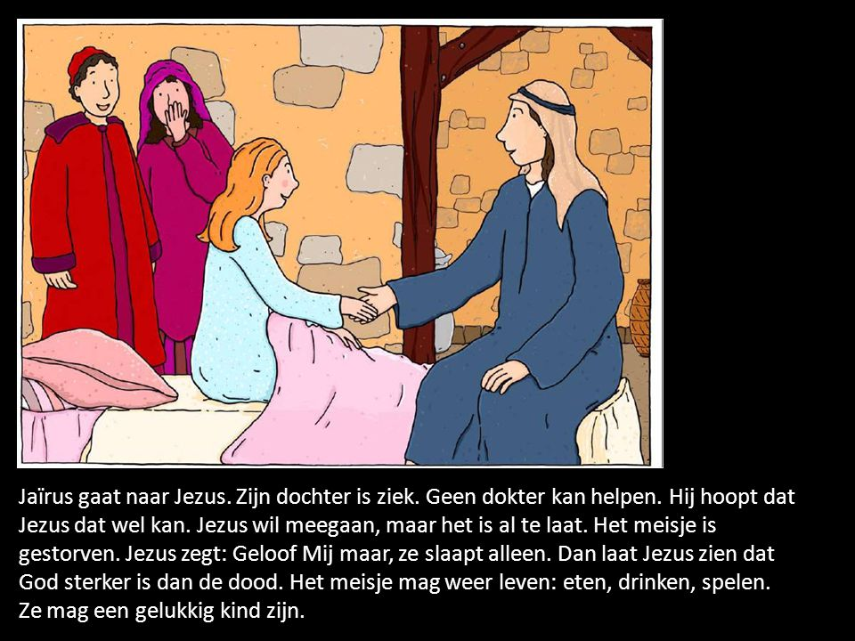 Jaïrus gaat naar Jezus. Zijn dochter is ziek. Geen dokter kan helpen