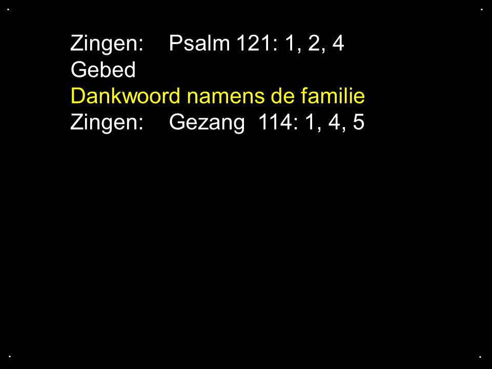 Dankwoord namens de familie Zingen: Gezang 114: 1, 4, 5
