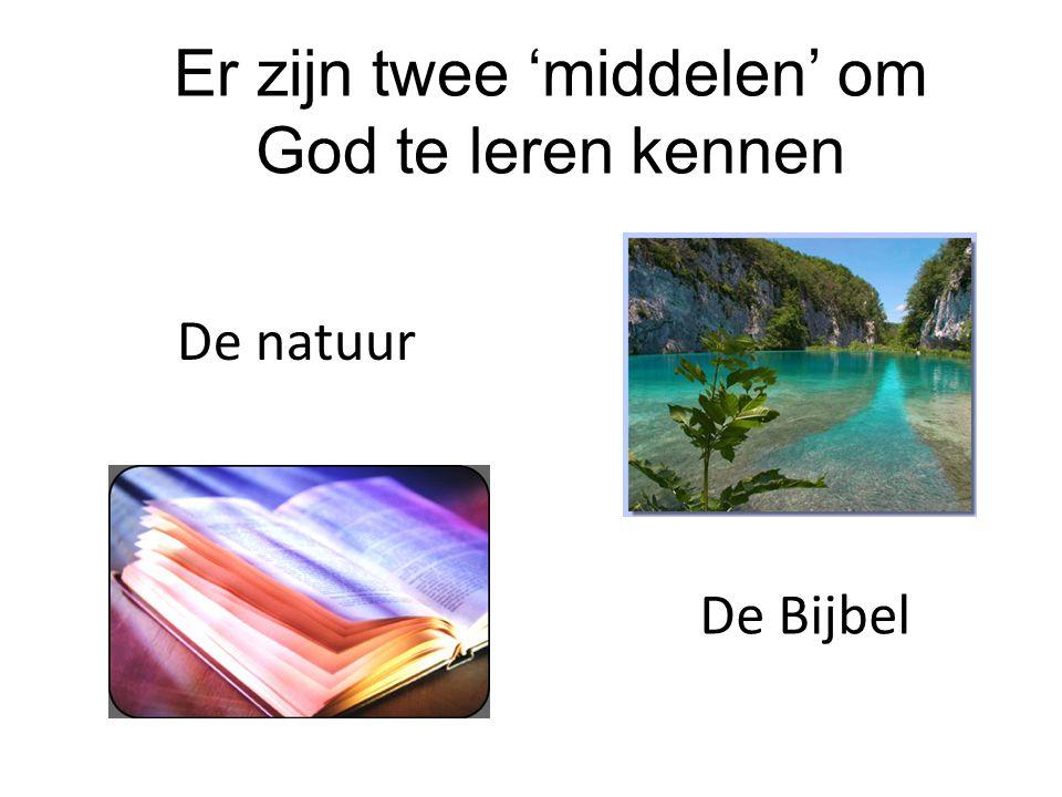 Er zijn twee 'middelen' om God te leren kennen