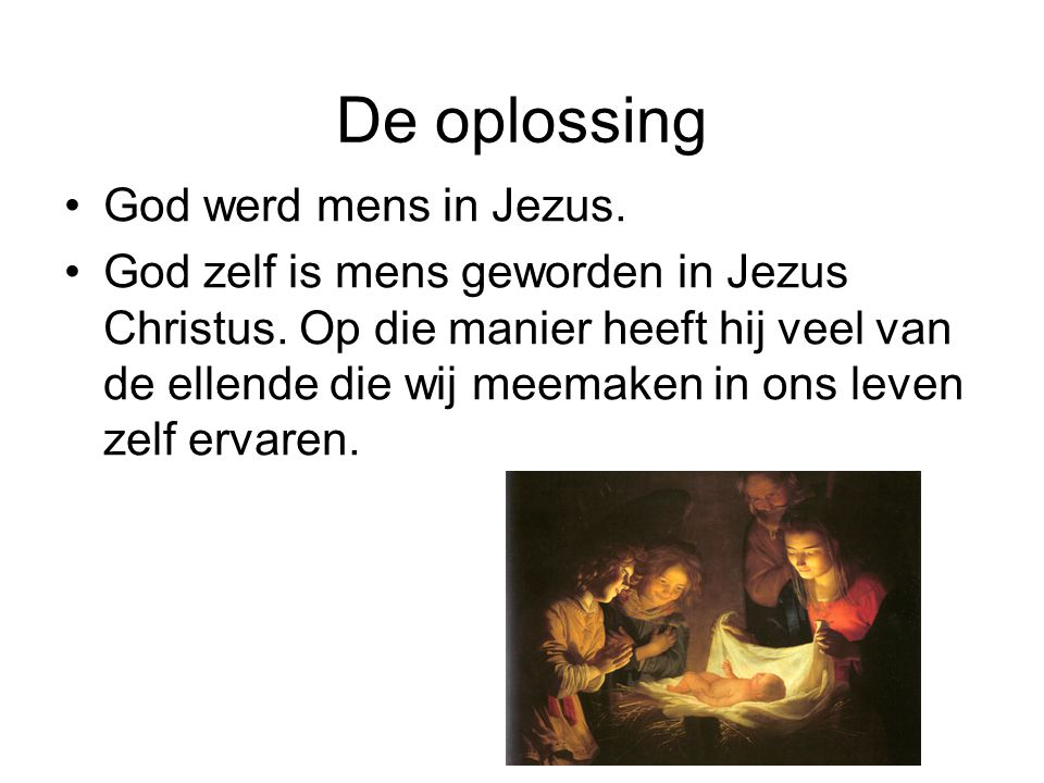 De oplossing God werd mens in Jezus.