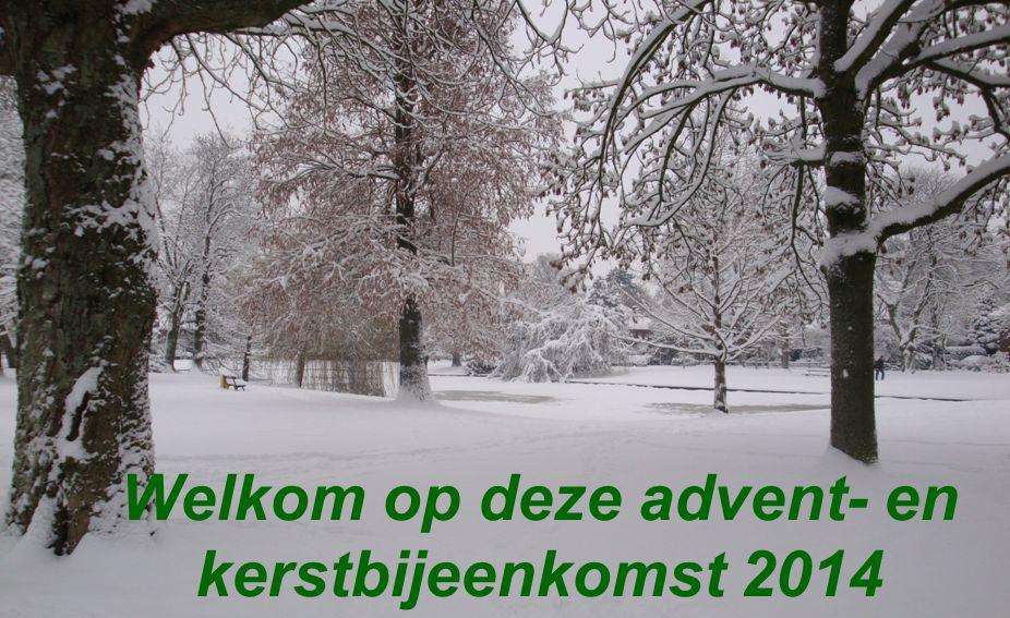 Welkom op deze advent- en kerstbijeenkomst 2014