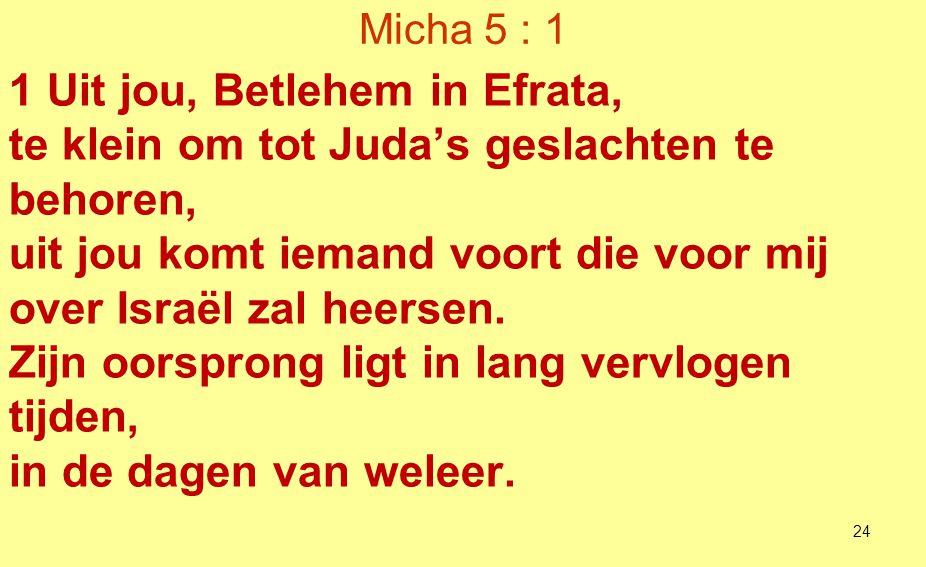 1 Uit jou, Betlehem in Efrata,