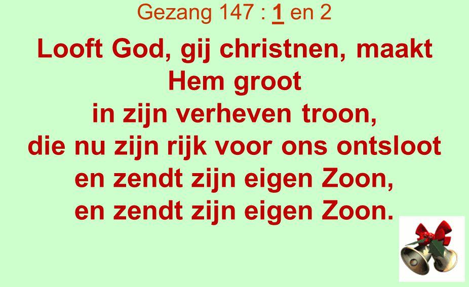 Looft God, gij christnen, maakt Hem groot in zijn verheven troon,