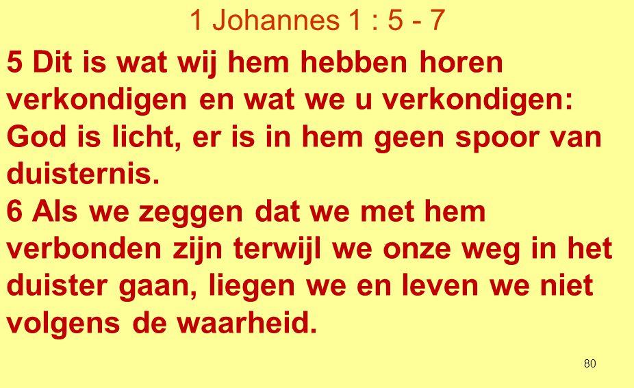 1 Johannes 1 : 5 - 7 5 Dit is wat wij hem hebben horen verkondigen en wat we u verkondigen: God is licht, er is in hem geen spoor van duisternis.