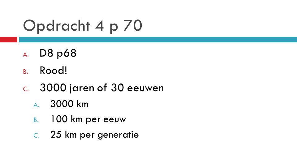 Opdracht 4 p 70 D8 p68 Rood! 3000 jaren of 30 eeuwen 3000 km