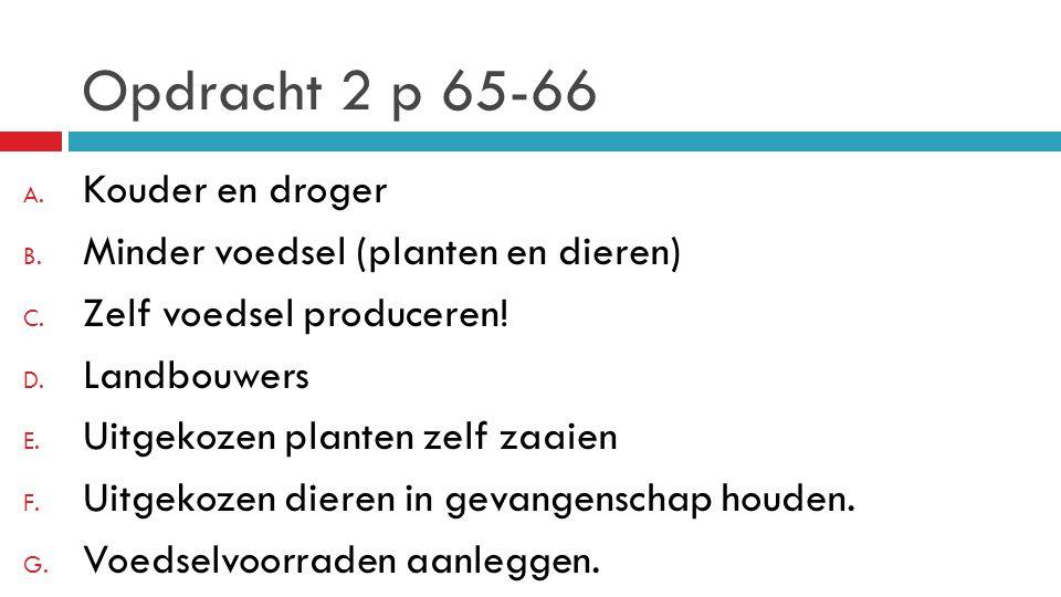 Opdracht 2 p 65-66 Kouder en droger Minder voedsel (planten en dieren)