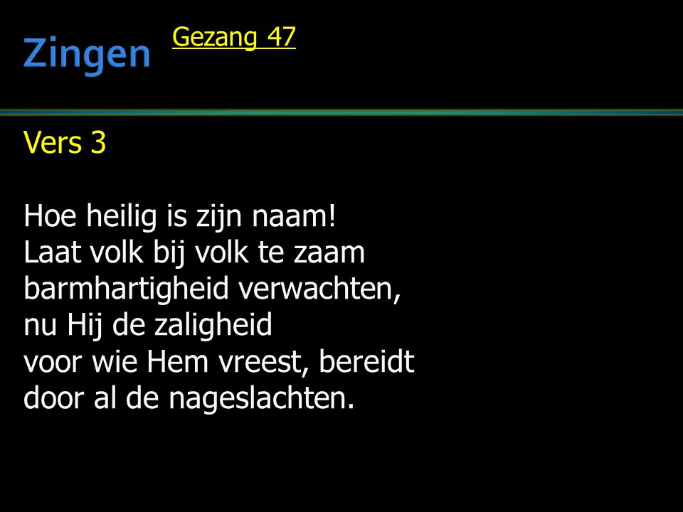 Zingen Vers 3 Hoe heilig is zijn naam! Laat volk bij volk te zaam