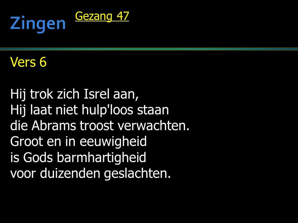 Zingen Vers 6 Hij trok zich Isrel aan, Hij laat niet hulp loos staan