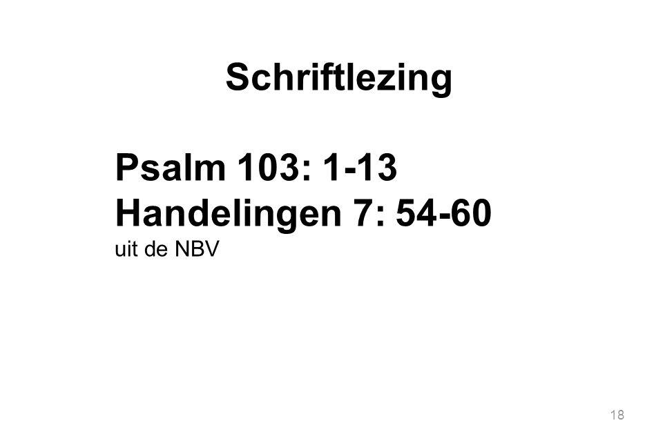 Schriftlezing Psalm 103: 1-13 Handelingen 7: 54-60 uit de NBV