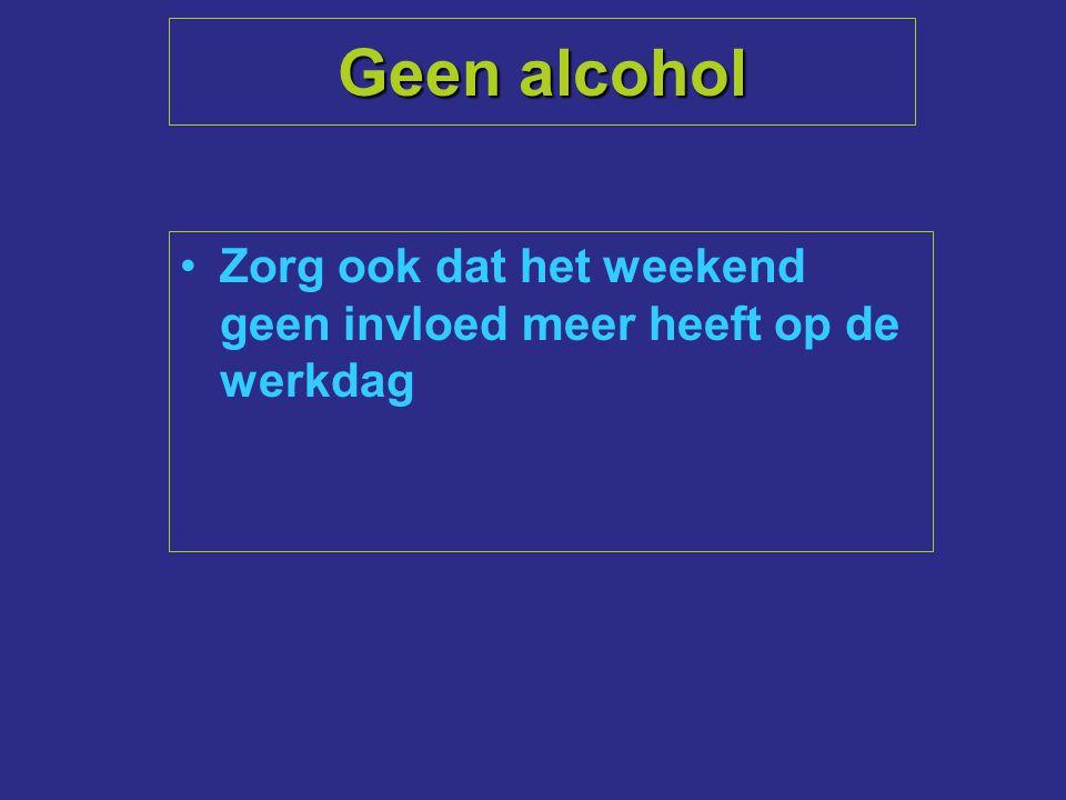 Geen alcohol Zorg ook dat het weekend geen invloed meer heeft op de werkdag