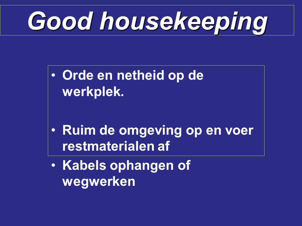 Good housekeeping Orde en netheid op de werkplek.