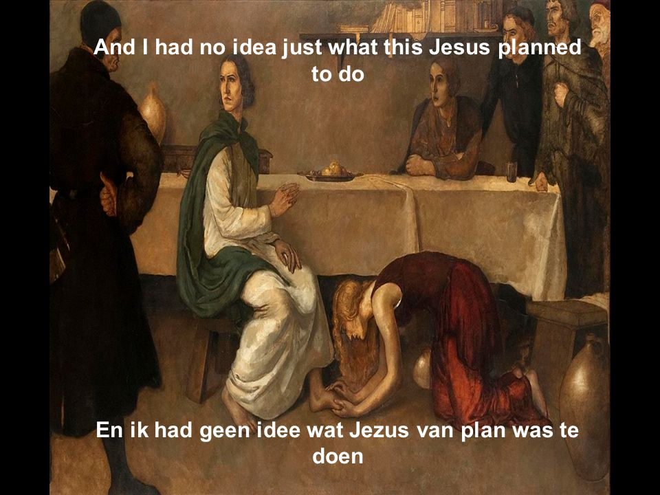 And I had no idea just what this Jesus planned to do