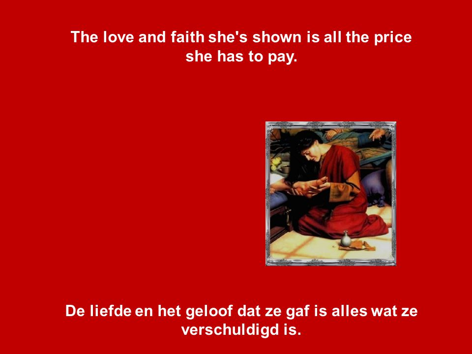 The love and faith she s shown is all the price she has to pay.