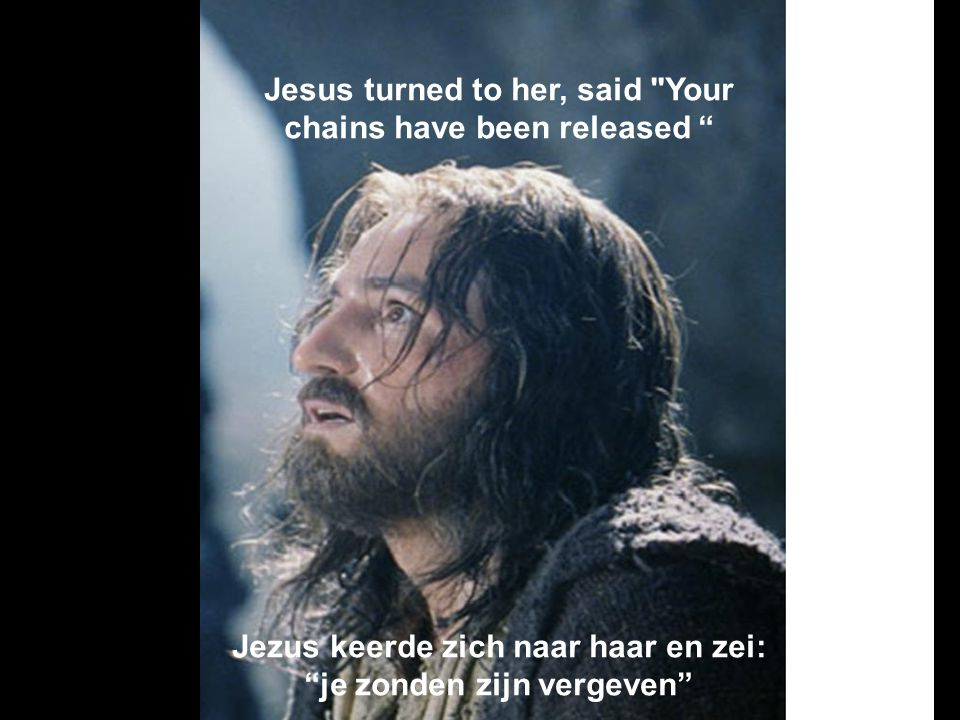 Jesus turned to her, said Your chains have been released