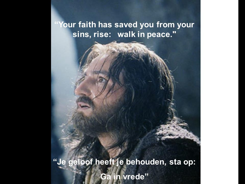 Your faith has saved you from your sins, rise: walk in peace.