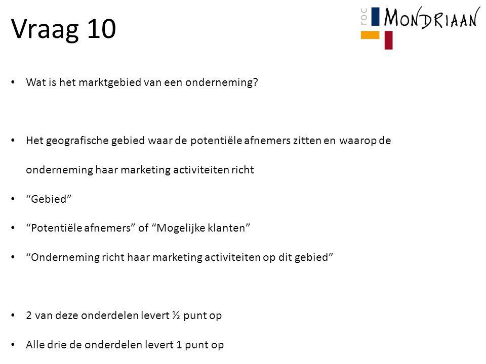 Vraag 10 Wat is het marktgebied van een onderneming