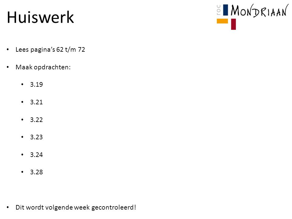 Huiswerk Lees pagina's 62 t/m 72 Maak opdrachten: 3.19 3.21 3.22 3.23