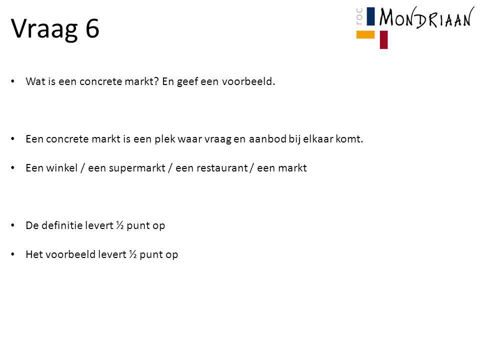 Vraag 6 Wat is een concrete markt En geef een voorbeeld.