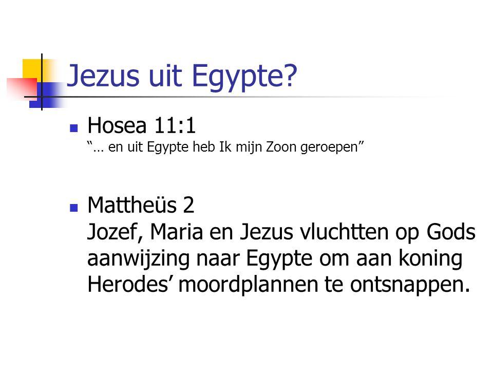 Jezus uit Egypte Hosea 11:1 … en uit Egypte heb Ik mijn Zoon geroepen