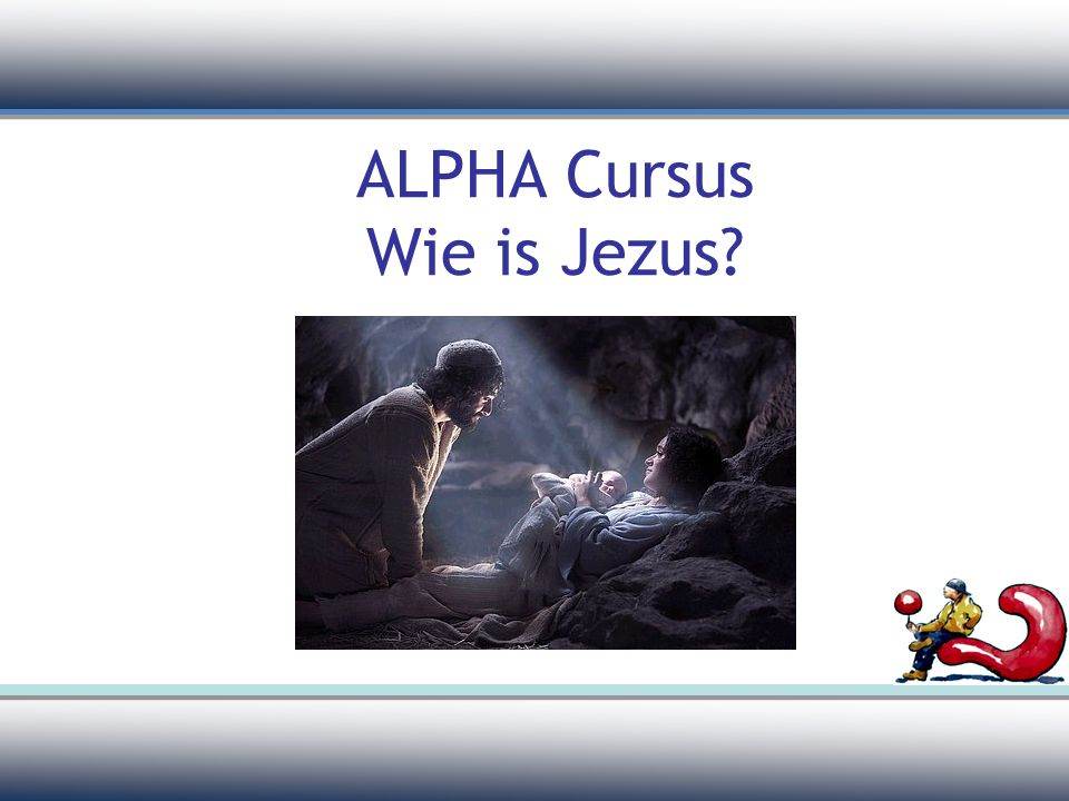 ALPHA Cursus Wie is Jezus