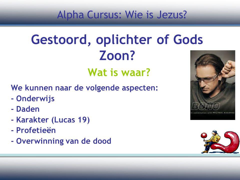 Gestoord, oplichter of Gods Zoon Wat is waar
