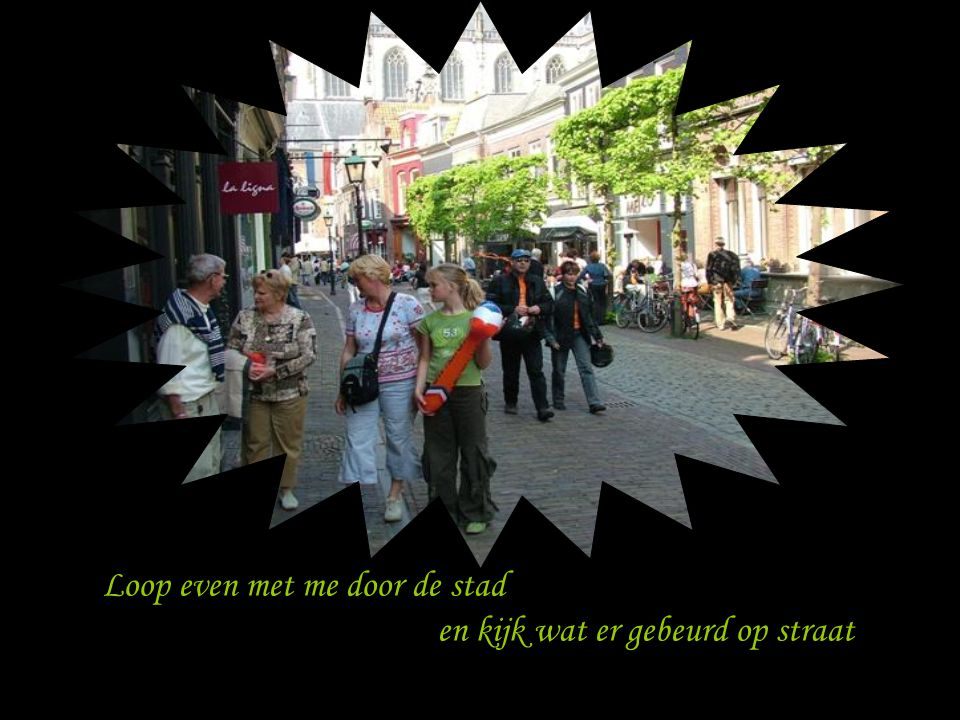 Loop even met me door de stad
