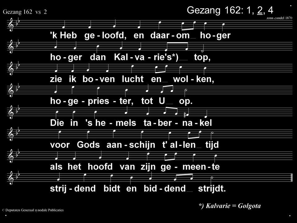 . Gezang 162: 1, 2, 4 . .