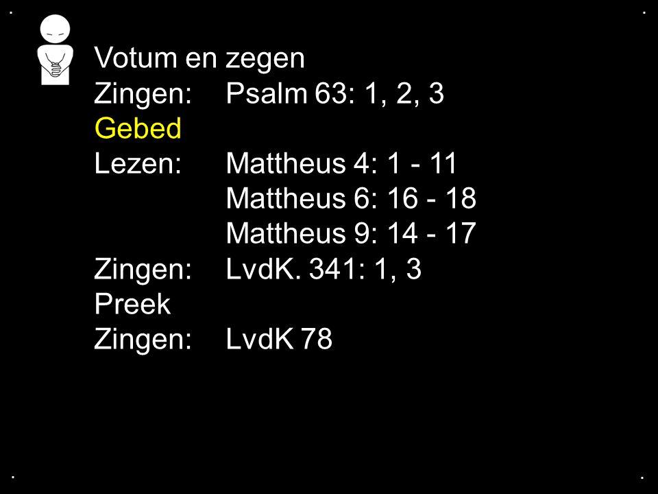 Votum en zegen Zingen: Psalm 63: 1, 2, 3 Gebed