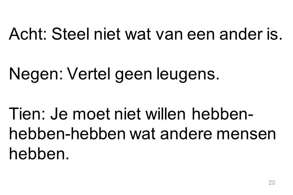 Acht: Steel niet wat van een ander is. Negen: Vertel geen leugens