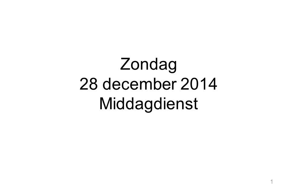 Zondag 28 december 2014 Middagdienst