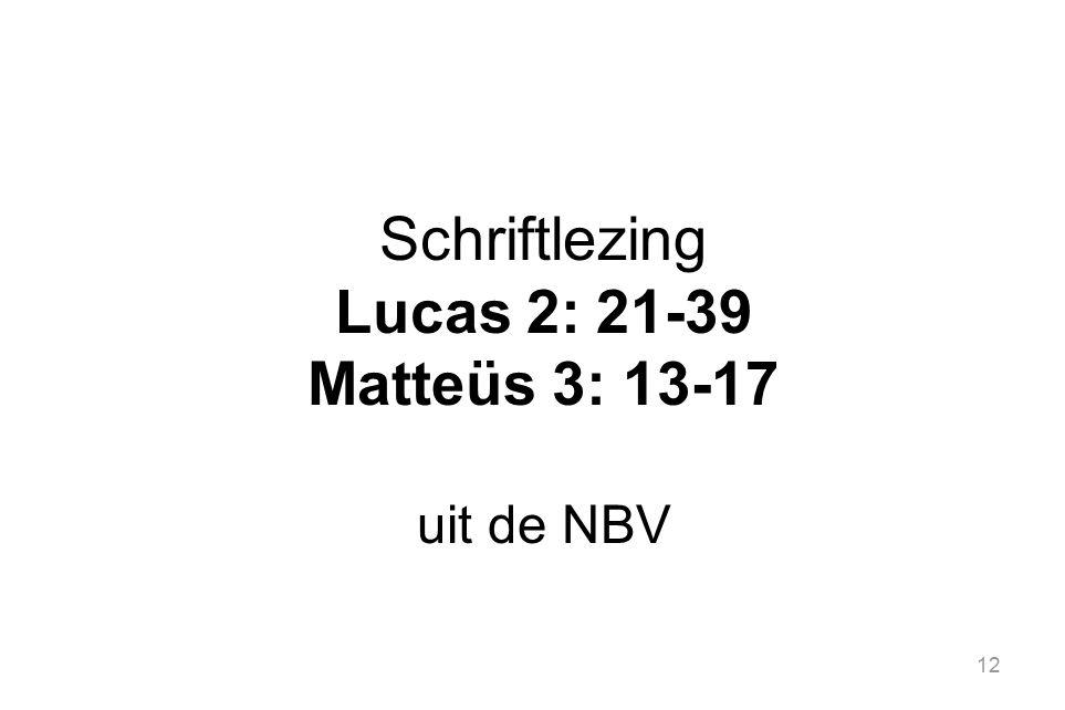 Schriftlezing Lucas 2: 21-39 Matteüs 3: 13-17 uit de NBV