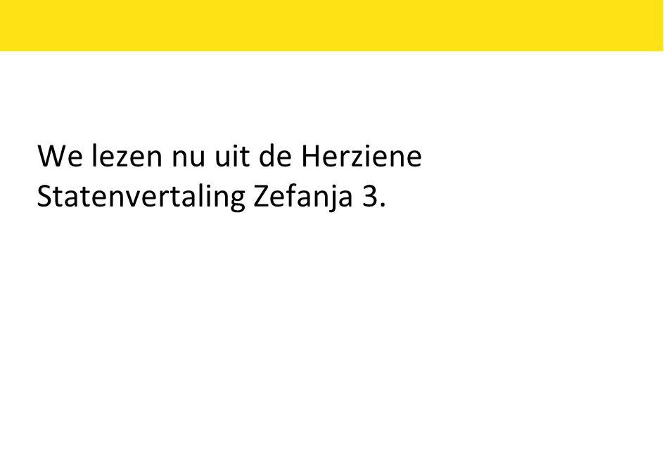 We lezen nu uit de Herziene Statenvertaling Zefanja 3.