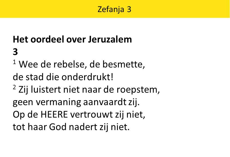 Het oordeel over Jeruzalem 3 1 Wee de rebelse, de besmette,