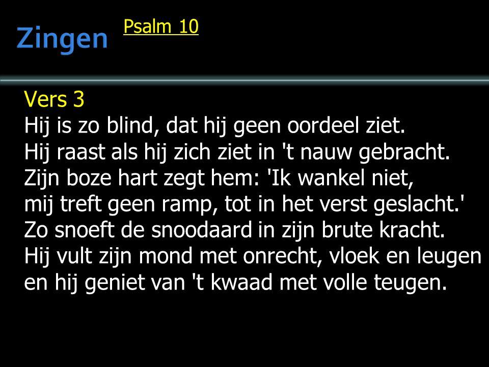 Zingen Vers 3 Hij is zo blind, dat hij geen oordeel ziet.