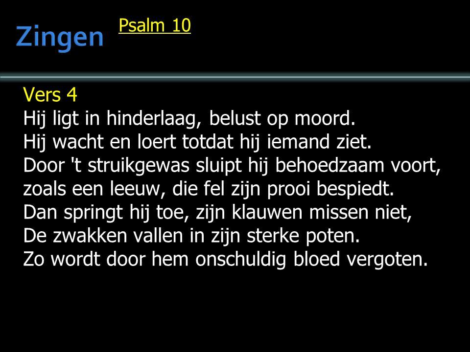 Zingen Vers 4 Hij ligt in hinderlaag, belust op moord.