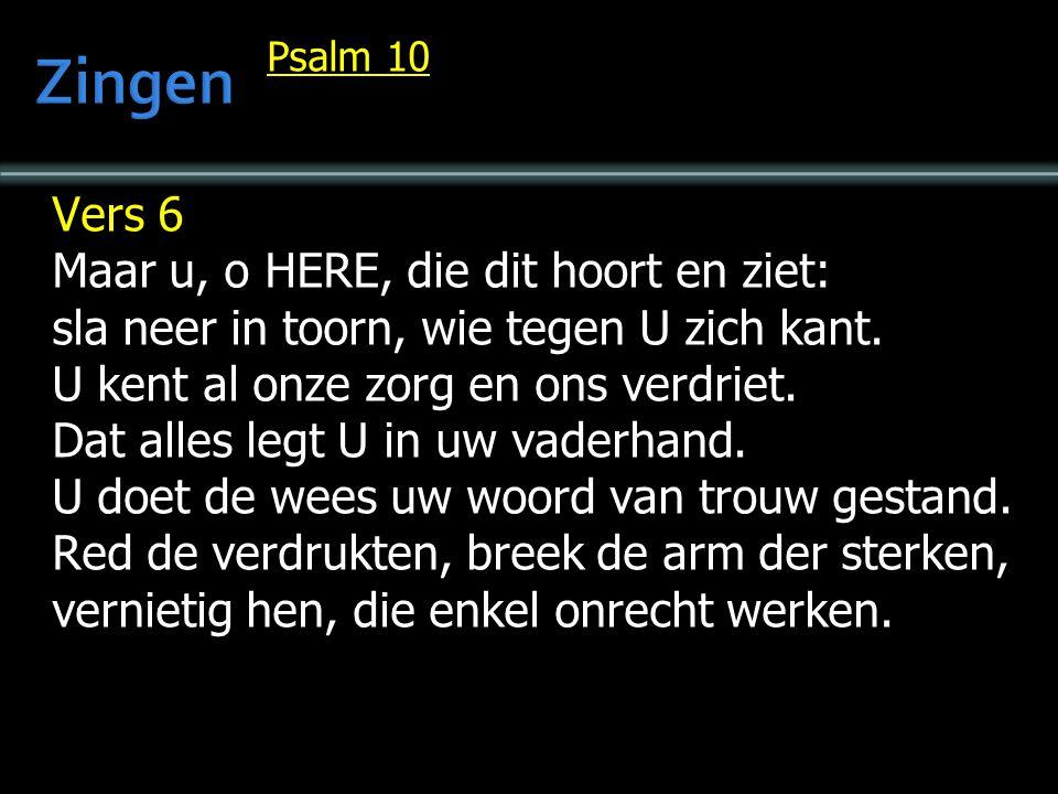 Zingen Vers 6 Maar u, o HERE, die dit hoort en ziet: